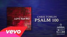 Chris Tomlin - Psalm 100 (Lyrics & Chords)  LOVE, LOVE, LOVE THIS ONE!