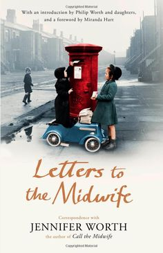 Letters to the Midwife: Correspondence with Jennifer Worth, the Author of Call the Midwife: 9781780224640: Amazon.com: Books