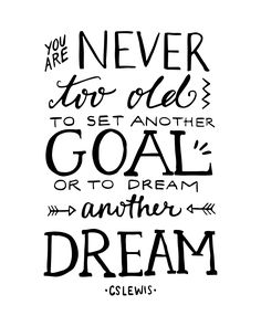 You are never too old to set another goal or to dream another dream - C. S. Lewis. Quote Hand lettered using brush pen by Samantha Ranlet.