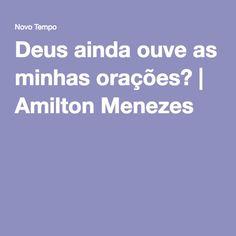 Deus ainda ouve as minhas orações?   Amilton Menezes