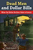 Free Kindle Book -   Dead Men and Dollar Bills:  When the Daltons Rode in Kansas Check more at http://www.free-kindle-books-4u.com/biographies-memoirsfree-dead-men-and-dollar-bills-when-the-daltons-rode-in-kansas/