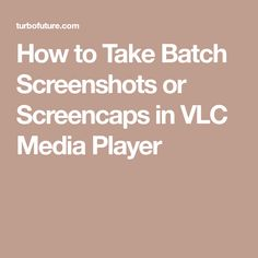 How to Take Batch Screenshots or Screencaps in VLC Media Player