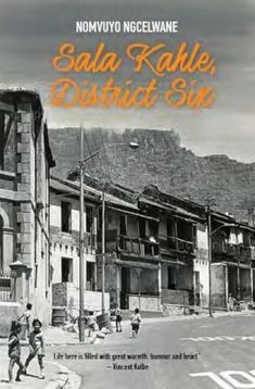 """Sala Kahle, District Six (Paperback): Nomvuyo Ngcelwane """"Sala Kahle, District Six is free of posturing. It has great documentary value. The fact that it is the memoir of a Black woman adds to its already considerable interest. Memoirs, Documentary, South Africa, Black Women, Author, African, Woman, Books, Free"""