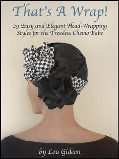 That's a Wrap! 29 Easy and Elegant Head-Wrapping Styles for the Tressless Chemo Babe by Lou Gideon, http://www.amazon.com/dp/B0099787ZK/ref=cm_sw_r_pi_dp_tt.Wqb074T5BY