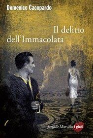 Il delitto dell'Immacolata - Domenico Cacopardo