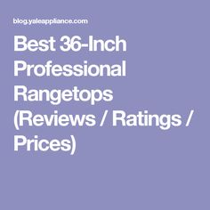 Best 36-Inch Professional Rangetops (Reviews / Ratings / Prices)