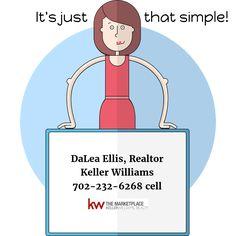 It's just that simple!  DaLea Ellis, Realtor Keller Williams 702-232-6268 cell  #RealEstate #Realtor #Home #buy #sell #Listing #lasvegas #KellerWilliams #kw