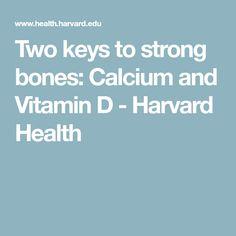 Two keys to strong bones  Calcium and Vitamin D. Bones CalciumHarvard HealthStrong  ... a3fae5e4bf