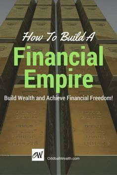 Learn How to Build a Financial Empire, Build Wealth, and and Achieve Financial Freedom and Independents. Link to article: http://oddballwealth.com/achieve-financial-freedom-build-wealth/