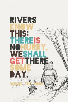Rivers know this: there is no hurry. We shall get there some day. - Winnie the Pooh | Prettyquotes made this with Spoken.ly