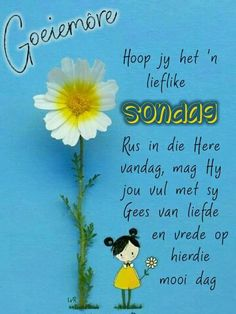 Good Morning Good Night, Good Morning Quotes, Lekker Dag, Afrikaanse Quotes, Goeie Nag, Goeie More, Sunday Quotes, Special Quotes, Morning Greeting