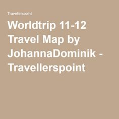 Worldtrip 11-12 Travel Map by JohannaDominik - Travellerspoint Travel Maps, Travel Cards