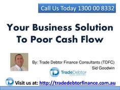 Your  Business Solution To Poor Cash Flow by TradeDebtorFinance via slideshare
