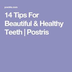 14 Tips For Beautiful & Healthy Teeth | Postris