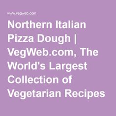 Northern Italian Pizza Dough | VegWeb.com, The World's Largest Collection of Vegetarian Recipes