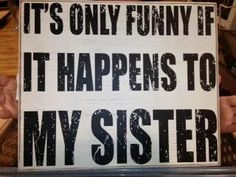 Bad Sister, Brother Sister Quotes, Crazy Sister, Love My Sister, Sister Friends, Four Sisters, Little Sisters, Sign Quotes, Words Quotes