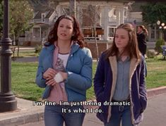 I'm fine, I'm just being dramatice.  It's what I do.  -Gilmore Girls #Quote #Funny #Drama