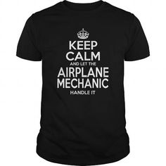 AIRPLANE MECHANIC KEEP CALM AND LET THE HANDLE IT T Shirts, Hoodies. Check Price…