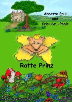 Ratte Prinz - Annette Paul und Krisi Sz.-Pöhls - Kinderbuch - Ich bin eine goldfarbene Ratte aus königlichem Geschlecht. Einer alten Prophezeiung nach bin ich ein verwunschener Prinz.