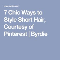 7 Chic Ways to Style Short Hair, Courtesy of Pinterest | Byrdie