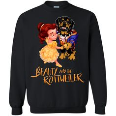 Beauty And The Beast Shirts Beauty And The Rottweiler T shirts Hoodies Sweatshirts Beauty And The Beast Shirts Beauty And The Rottweiler T shirts Hoodies Sweats