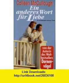 EIN ANDERES WORT FUER LIEBE (9783625201878) Colleen McCullough , ISBN-10: 3625201879  , ISBN-13: 978-3625201878 , ASIN: B000MHX4QS , tutorials , pdf , ebook , torrent , downloads , rapidshare , filesonic , hotfile , megaupload , fileserve