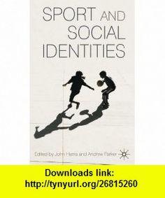 Sport and Social Identities (9780230535282) John Harris, Andrew Parker , ISBN-10: 0230535283  , ISBN-13: 978-0230535282 ,  , tutorials , pdf , ebook , torrent , downloads , rapidshare , filesonic , hotfile , megaupload , fileserve