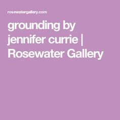 grounding by jennifer currie | Rosewater Gallery