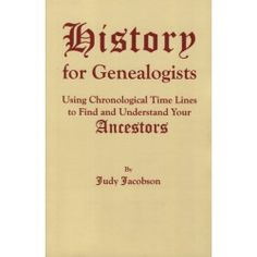 History for Genealogists: Using Chronological Time Lines to Find and Understand Your Ancestors by Judy Jacobson.