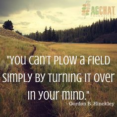"""""""You can't plow a field simply by turning it over in your mind."""" #AgChat"""