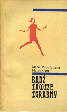 """""""Bądź zawsze zgrabny"""" Maria Wiśniewska and Marek Grot Cover by Janusz Wysocki Published by Wydawnictwo Iskry 1967"""
