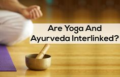 Are Yoga And Ayurveda Interlinked?