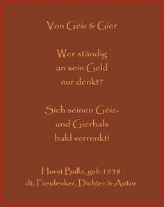 Bildgedicht Von Geiz & Gier - Gedicht von Horst Bulla, dt. Freidenker, Dichter & Autor - Gedichte - Zitate - Quotes - deutsch