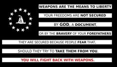 weapons are the means to liberty Gun Control, Patriots, Liberty, Political Views, Political Topics, Founding Fathers, United States Constitution, Shall Not Be Infringed, Molon Labe