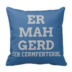 Gray Ermahgerd Pillow. @Dawn Cameron-Hollyer Cameron-Hollyer Cameron-Hollyer Phillips