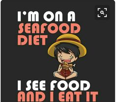 I'm on a seafood diet, I see food and I eat it, text, funny, Monkey D. Luffy, meat; One Piece
