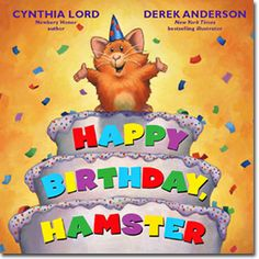 Newberry Honor author Cynthia Lord and New York Times bestselling illustrator  Derek Anderson return with a tale chock-full of fun rhymes and hilarious artwork about Hamster's favorite day: his birthday!