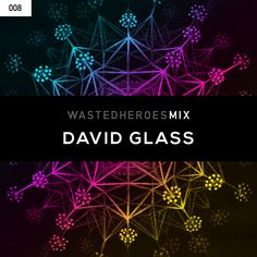 Hot off the Carl Cox at Space Ibiza terrace it's David Glass with our next Wasted Heroes guest mix. Enjoy!  Listen now at: www.wastedheroes.com/mix/008-david-glass/