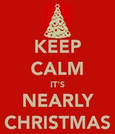 Keep Calm~It's Nearly Christmas