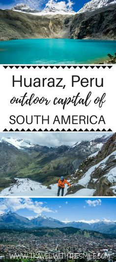 Everything you need to know about visiting Huaraz, Peru - outdoor capital of South America. Visit Huascarán National Park and enjoy Peruvian outdoors. South America Destinations, South America Travel, Backpacking South America, Machu Picchu, Bolivia, Patagonia, Costa Rica, Panama, Places To Travel