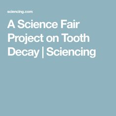 A Science Fair Project on Tooth Decay | Sciencing