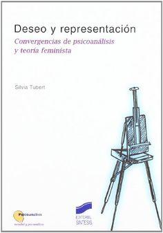 Deseo y representación : convergencias de psicoanálisis y teoría feminista / Silvia Tubert