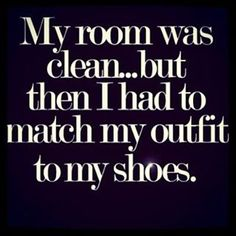 My room was clean...but then I had to match my outfit to my shoes. #shoehaulstore #myshoehaul #truth