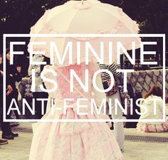 The feminist default is not to ridicule women who enjoy frills and lace and the color pink.