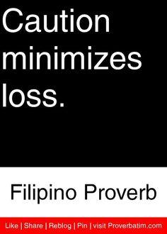 Caution minimizes loss. - Filipino Proverb #proverbs #quotes