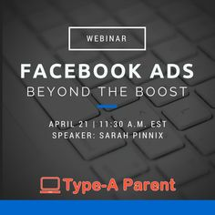 Webinar on Facebook Ads: Beyond the Boost via @typeaparent at http://typeaparent.com