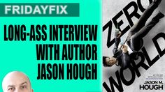 """FridayFix •Jason Hough talks ZERO WORLD. Published in rapid succession, Hough's first three novels, THE DARWIN ELEVATOR, THE EXODUS TOWERS, and THE PLAGUE FORGE, earned comparisons to James S. A. Corey and John Scalzi. Hough returns with ZERO WORLD, a riveting near-future spy thriller described as """"James Bond meets INCEPTION."""" Jason sat down with Scott to talk about becoming an """"instant best-seller,"""" writing schedules, and juggling family needs with his role as a full-time writer."""