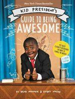 Kid President's: Guide to Being Awesome Brad Montague