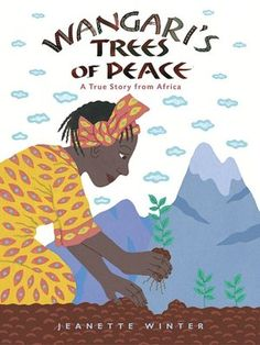 Wangari's Trees of Peace: A True Story from Africa by Jeanette Winter