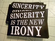 Vinyl Sticker  Sincerity Is The New Irony by GodBlessGenerica